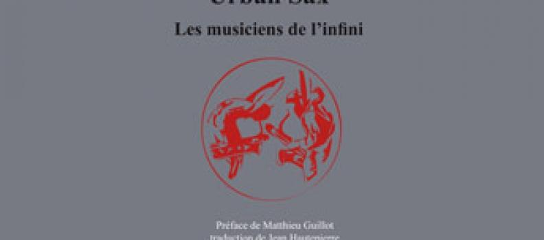 """Parution du livre de Marc-louis Questin, """"Urban Sax, les musiciens de l'infini"""" aux éditions Unicité"""